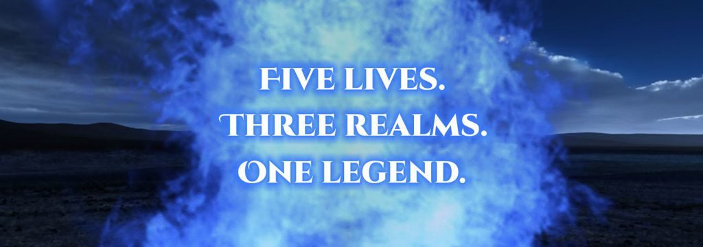 Five lives. Three realms. One legend.