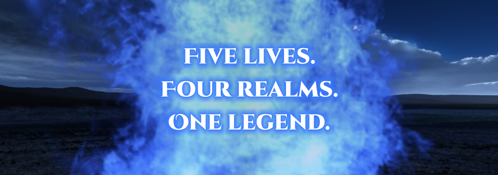Five lives. Four realms. One legend.